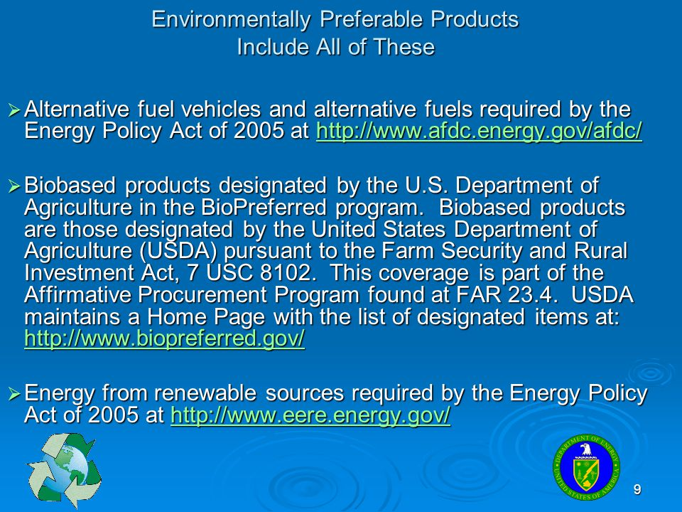 9 Environmentally Preferable Products Include All of These  Alternative fuel vehicles and alternative fuels required by the Energy Policy Act of 2005