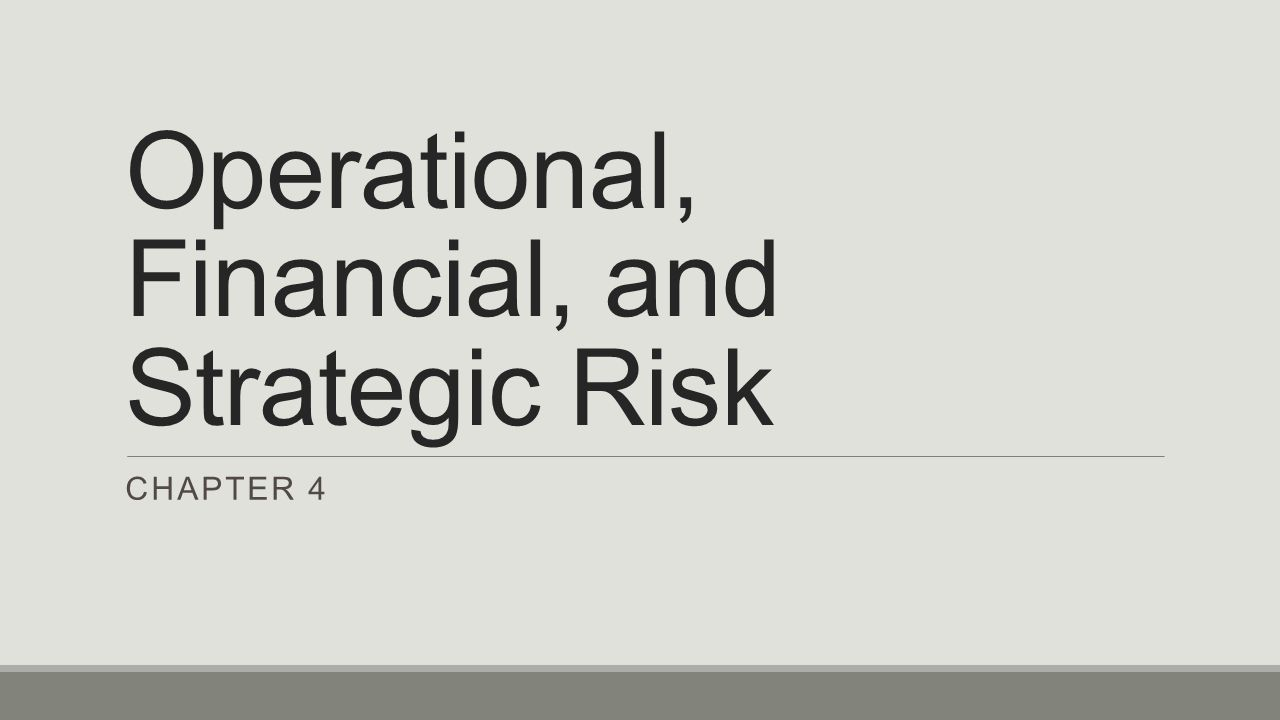 Operational, Financial, and Strategic Risk CHAPTER 4