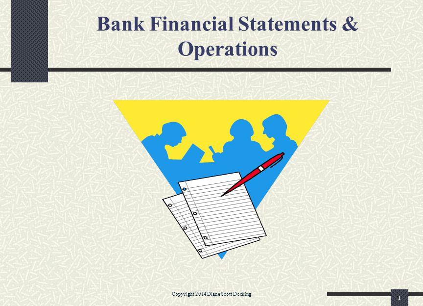 Bank Financial Statements & Operations Copyright 2014 Diane Scott Docking 1