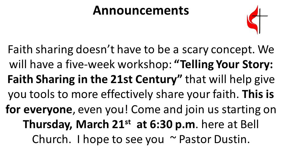 "Announcements Faith sharing doesn't have to be a scary concept. We will have a five-week workshop: ""Telling Your Story: Faith Sharing in the 21st Cent"