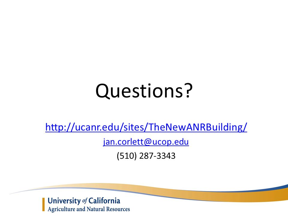 Questions? http://ucanr.edu/sites/TheNewANRBuilding/ jan.corlett@ucop.edu (510) 287-3343