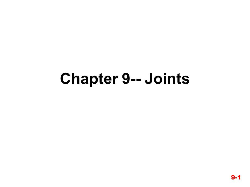 Chapter 9-- Joints 9-1