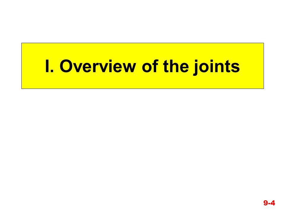 I. Overview of the joints 9-4