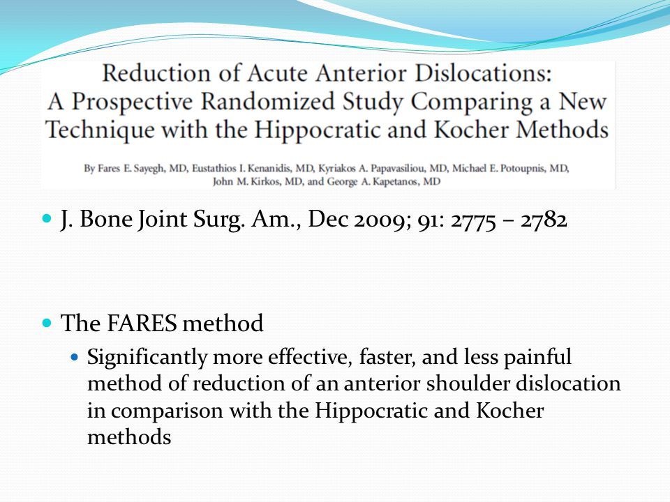 J. Bone Joint Surg. Am., Dec 2009; 91: 2775 – 2782 The FARES method Significantly more effective, faster, and less painful method of reduction of an a