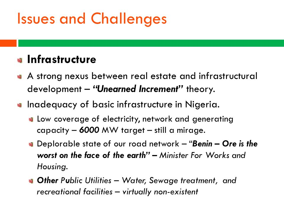 """Issues and Challenges Infrastructure A strong nexus between real estate and infrastructural development – """"Unearned Increment"""" theory. Inadequacy of b"""