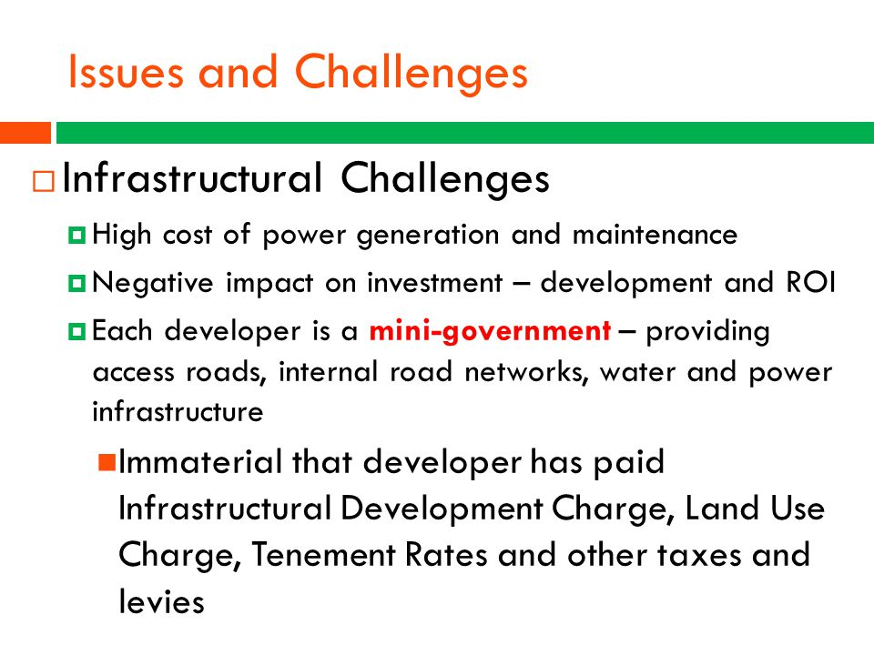  Infrastructural Challenges  High cost of power generation and maintenance  Negative impact on investment – development and ROI  Each developer is