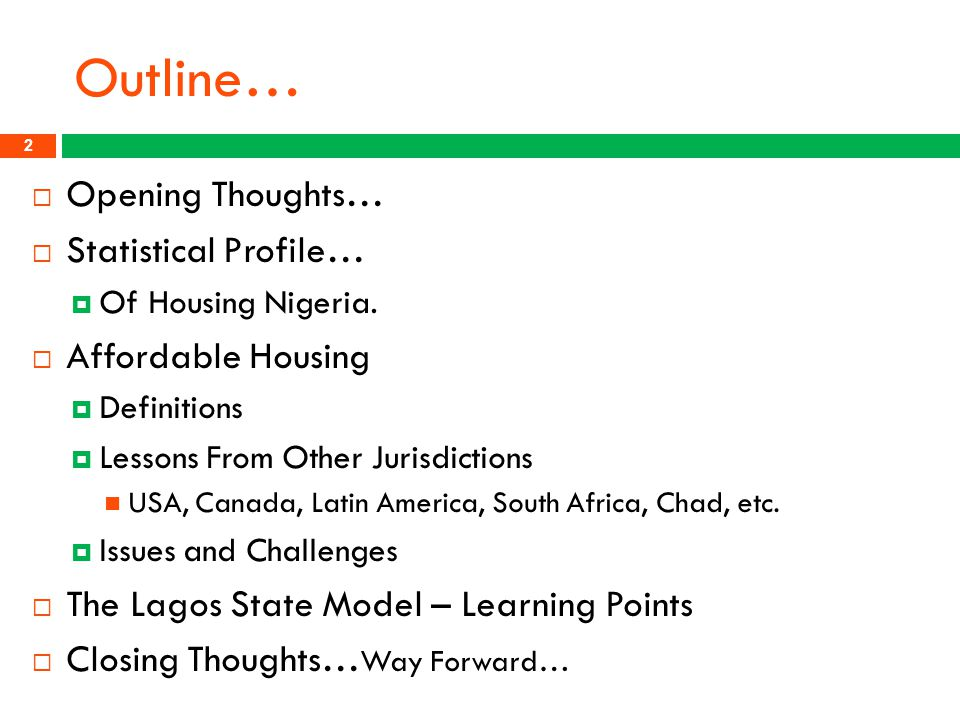 Outline…  Opening Thoughts…  Statistical Profile…  Of Housing Nigeria.  Affordable Housing  Definitions  Lessons From Other Jurisdictions USA, C