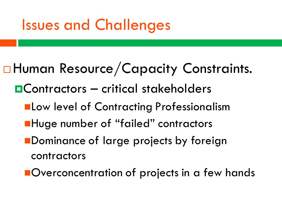""" Human Resource/Capacity Constraints.  Contractors – critical stakeholders Low level of Contracting Professionalism Huge number of """"failed"""" contract"""