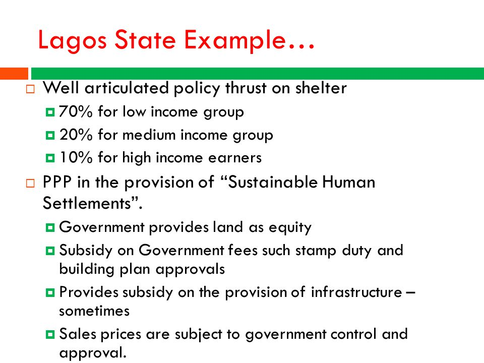  Well articulated policy thrust on shelter  70% for low income group  20% for medium income group  10% for high income earners  PPP in the provis