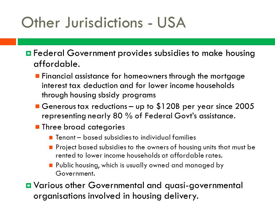 Other Jurisdictions - USA  Federal Government provides subsidies to make housing affordable. Financial assistance for homeowners through the mortgage