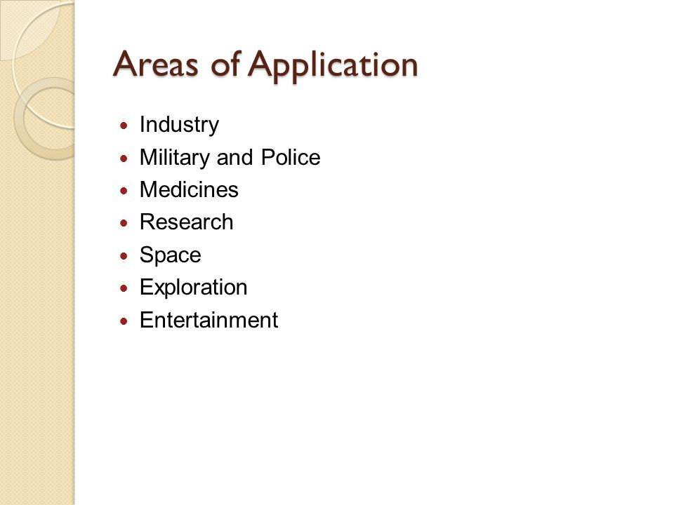 Areas of Application Industry Military and Police Medicines Research Space Exploration Entertainment