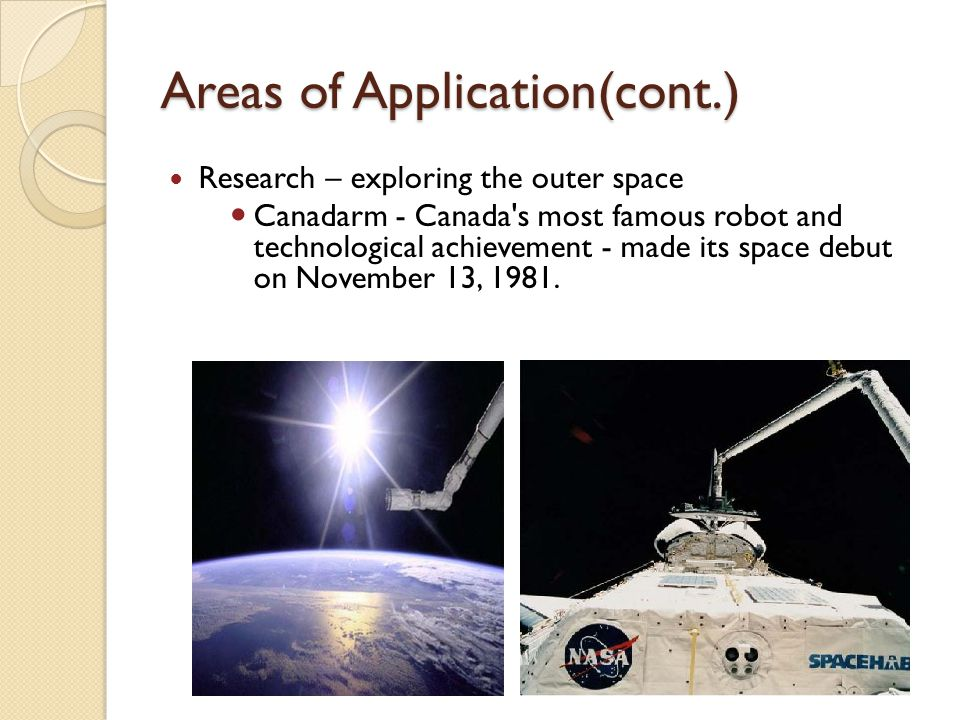 Areas of Application(cont.) Research – exploring the outer space Canadarm - Canada's most famous robot and technological achievement - made its space