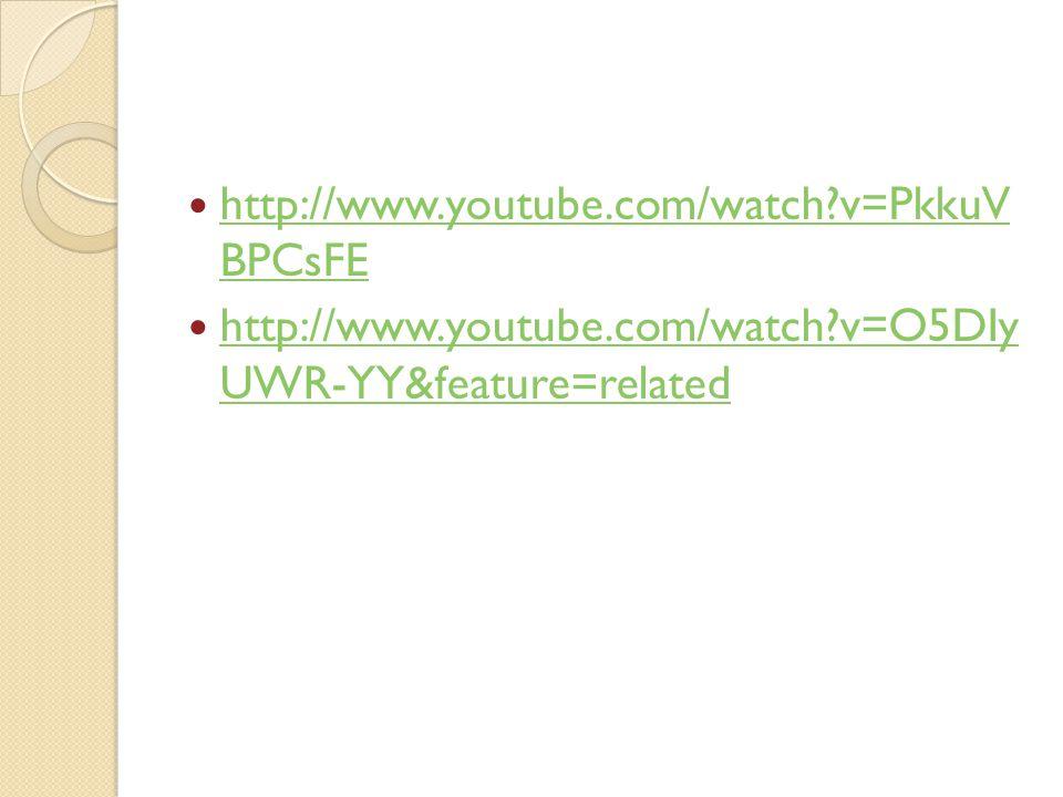 http://www.youtube.com/watch?v=PkkuV BPCsFE http://www.youtube.com/watch?v=PkkuV BPCsFE http://www.youtube.com/watch?v=O5DIy UWR-YY&feature=related ht