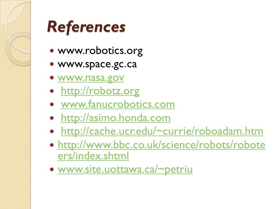 References www.robotics.org www.space.gc.ca www.nasa.gov http://robotz.org www.fanucrobotics.com http://asimo.honda.com http://cache.ucr.edu/~currie/r