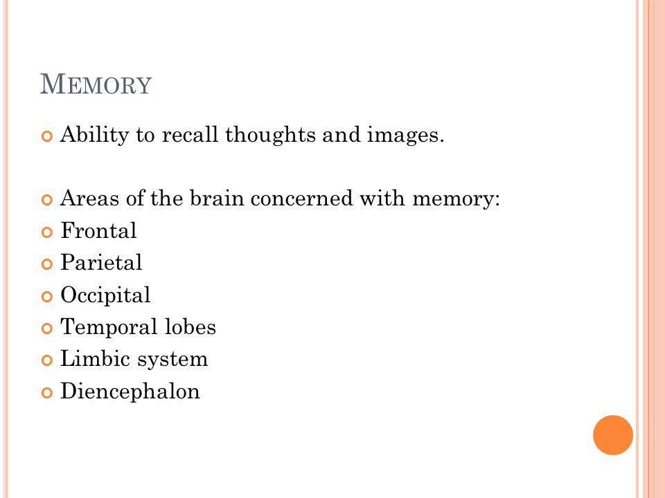 M EMORY Ability to recall thoughts and images.