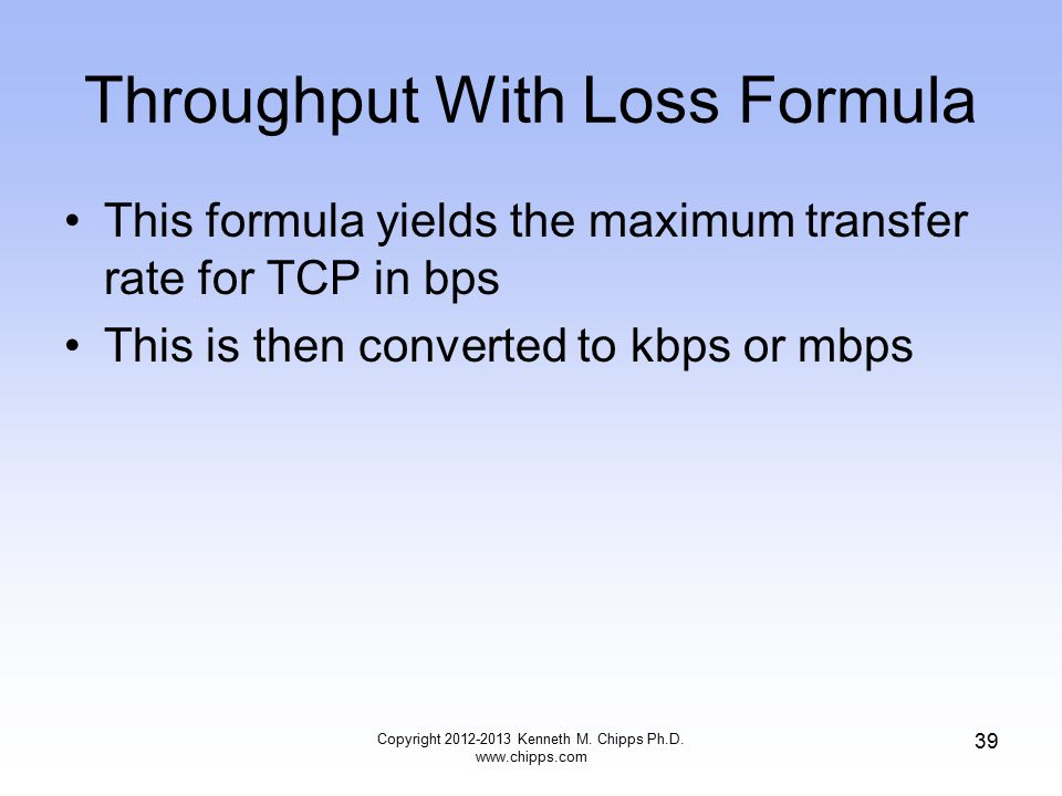 Throughput With Loss Formula This formula yields the maximum transfer rate for TCP in bps This is then converted to kbps or mbps Copyright 2012-2013 Kenneth M.
