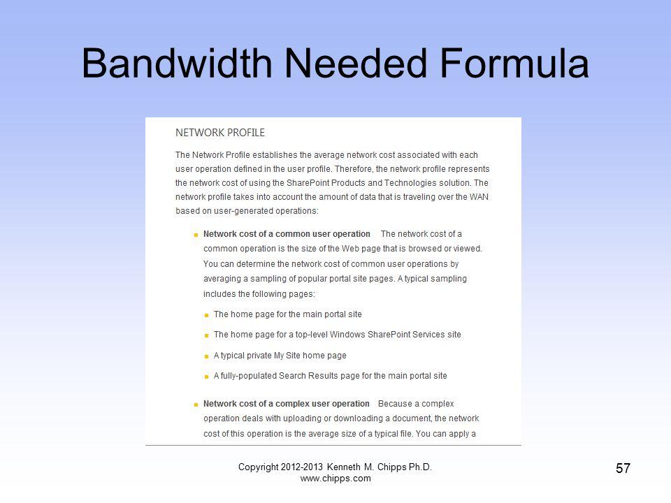 Bandwidth Needed Formula Copyright 2012-2013 Kenneth M. Chipps Ph.D. www.chipps.com 57