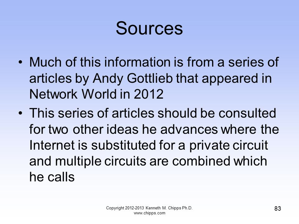 Sources Much of this information is from a series of articles by Andy Gottlieb that appeared in Network World in 2012 This series of articles should be consulted for two other ideas he advances where the Internet is substituted for a private circuit and multiple circuits are combined which he calls Copyright 2012-2013 Kenneth M.