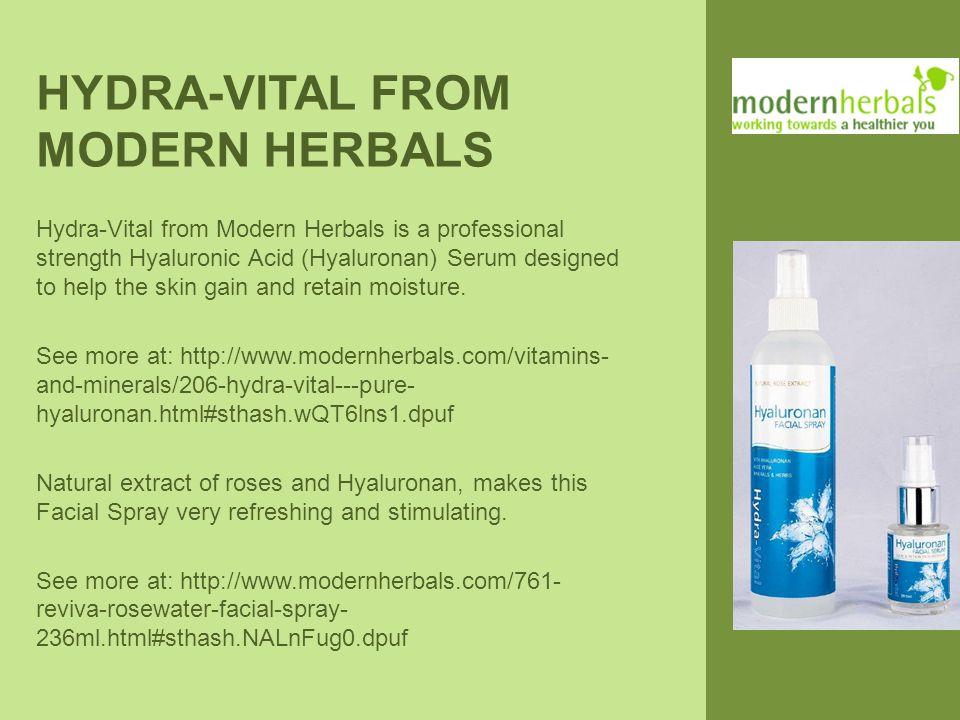 HYDRA-VITAL FROM MODERN HERBALS Hydra-Vital from Modern Herbals is a professional strength Hyaluronic Acid (Hyaluronan) Serum designed to help the ski