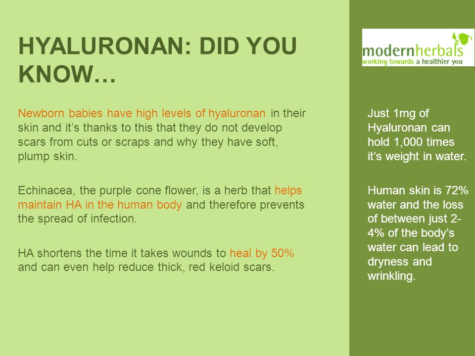 HYALURONAN: DID YOU KNOW… Newborn babies have high levels of hyaluronan in their skin and it's thanks to this that they do not develop scars from cuts