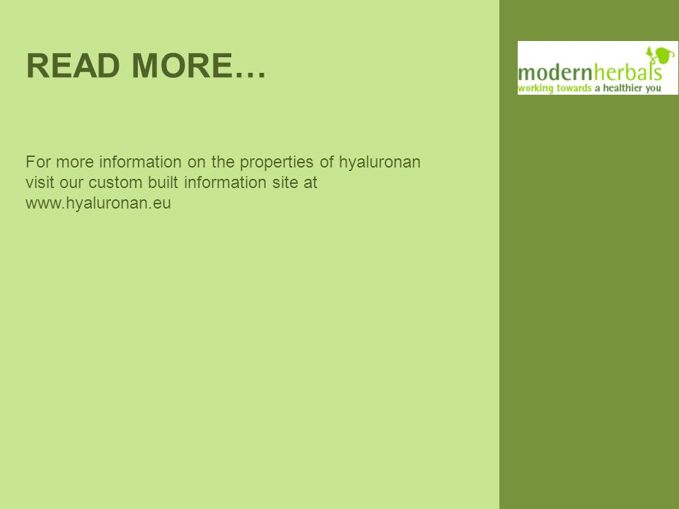 READ MORE… For more information on the properties of hyaluronan visit our custom built information site at www.hyaluronan.eu