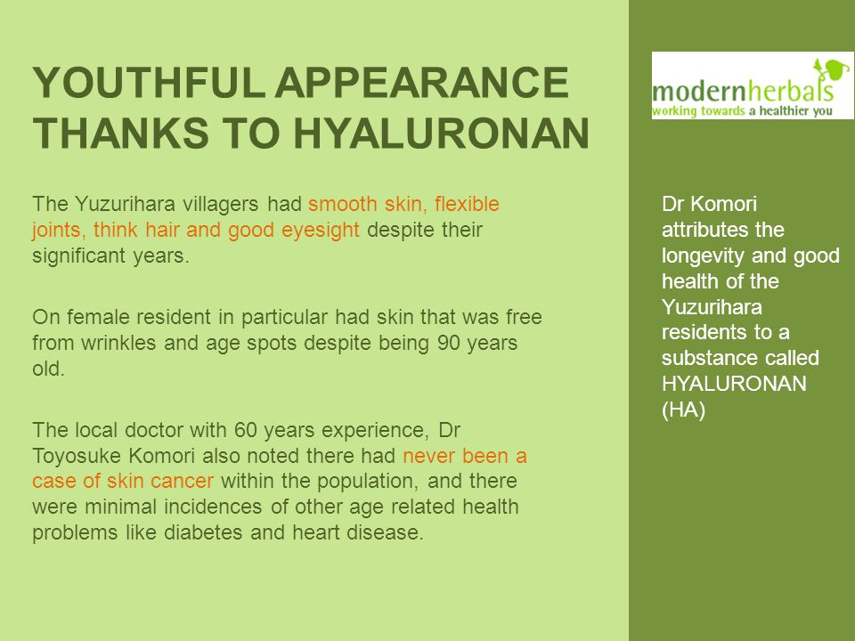 YOUTHFUL APPEARANCE THANKS TO HYALURONAN The Yuzurihara villagers had smooth skin, flexible joints, think hair and good eyesight despite their signifi