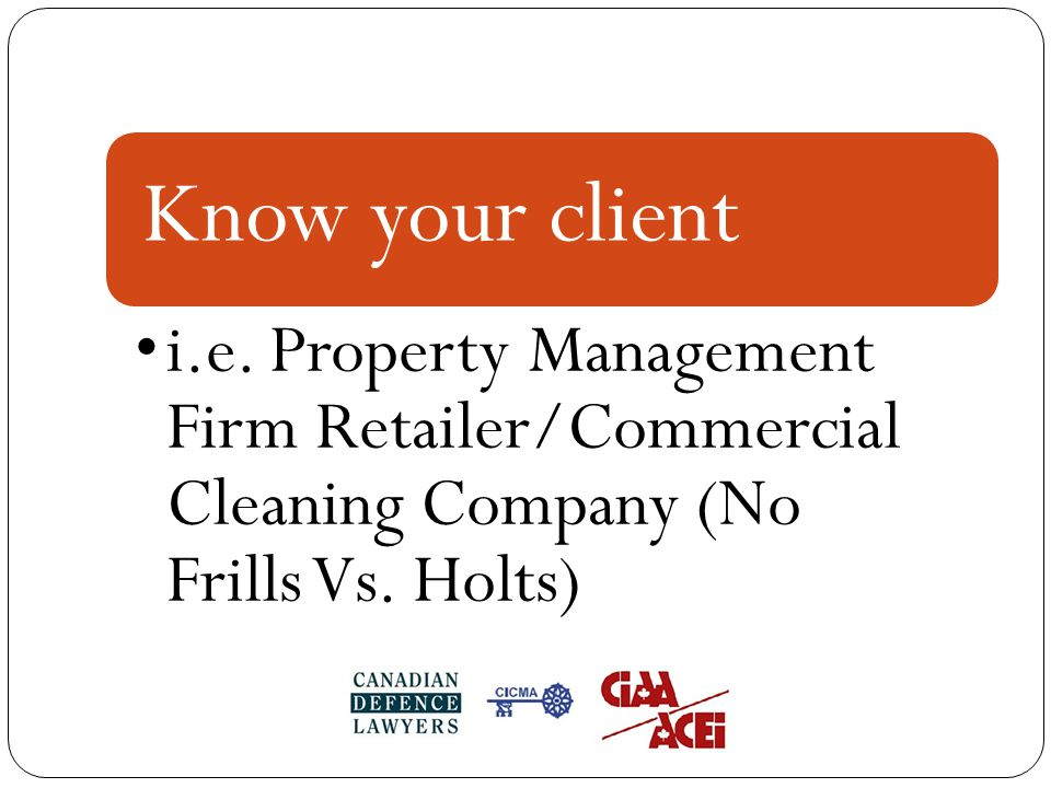 Know your client i.e. Property Management Firm Retailer/Commercial Cleaning Company (No Frills Vs.