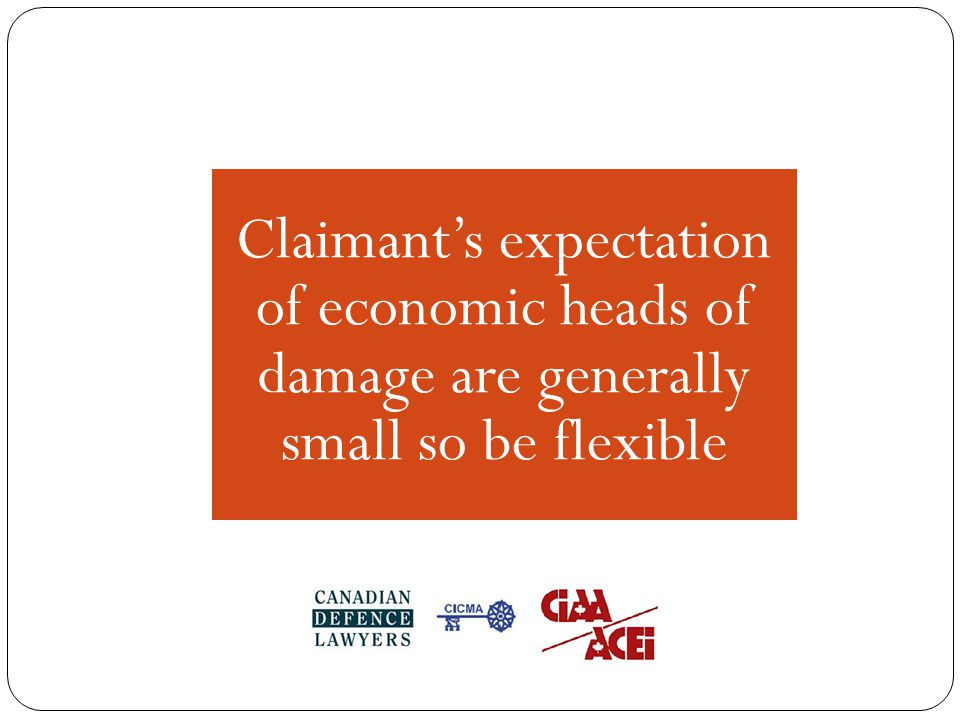 Claimant's expectation of economic heads of damage are generally small so be flexible