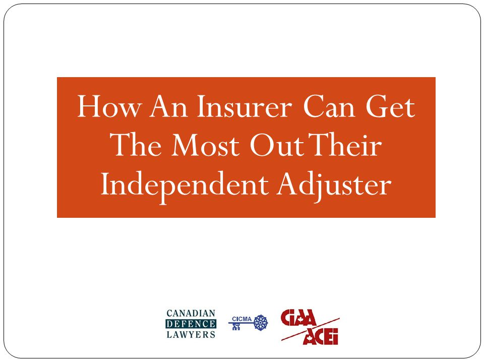 How An Insurer Can Get The Most Out Their Independent Adjuster