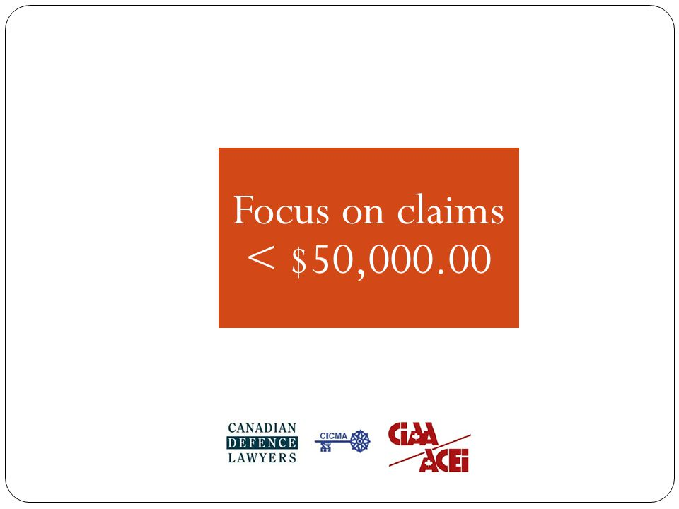 Focus on claims < $50,000.00