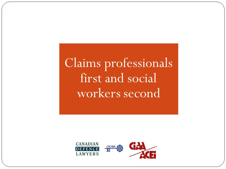 Claims professionals first and social workers second