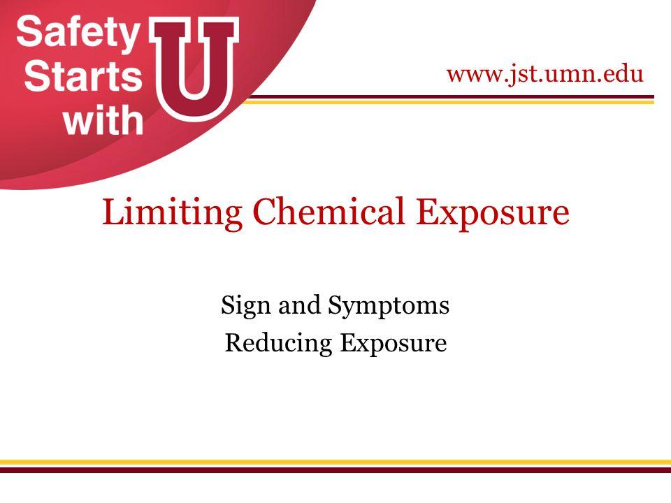 www.jst.umn.edu Limiting Chemical Exposure Sign and Symptoms Reducing Exposure
