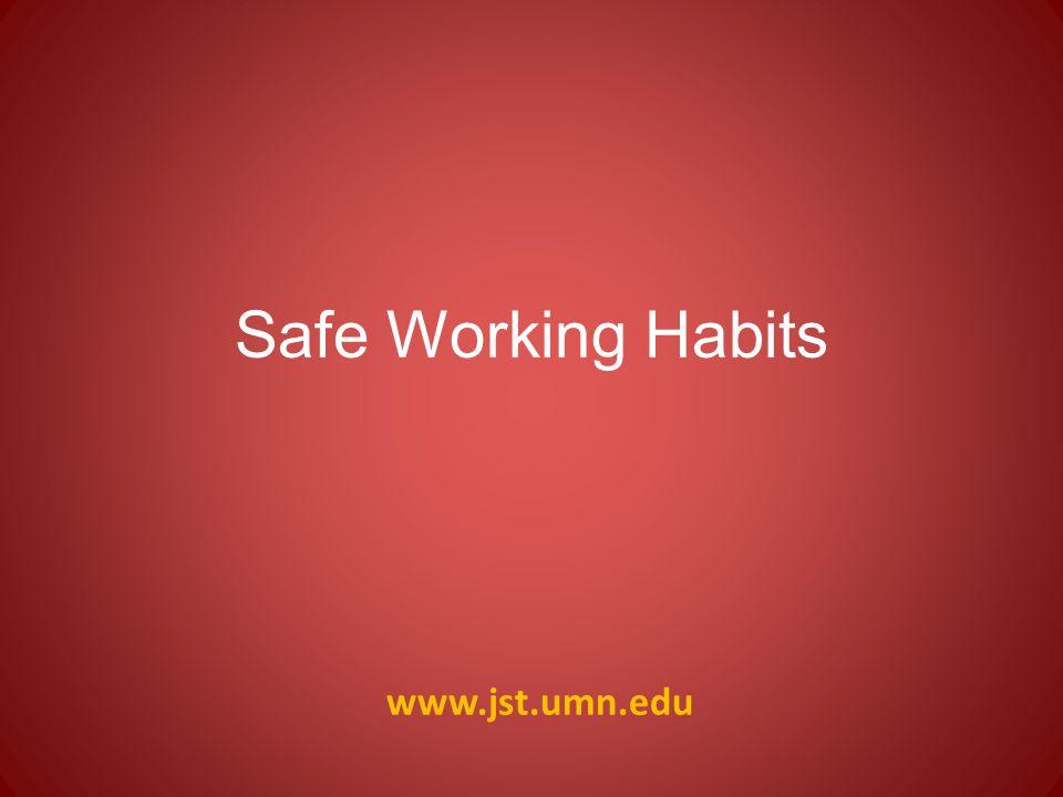 www.jst.umn.edu Safe Working Habits