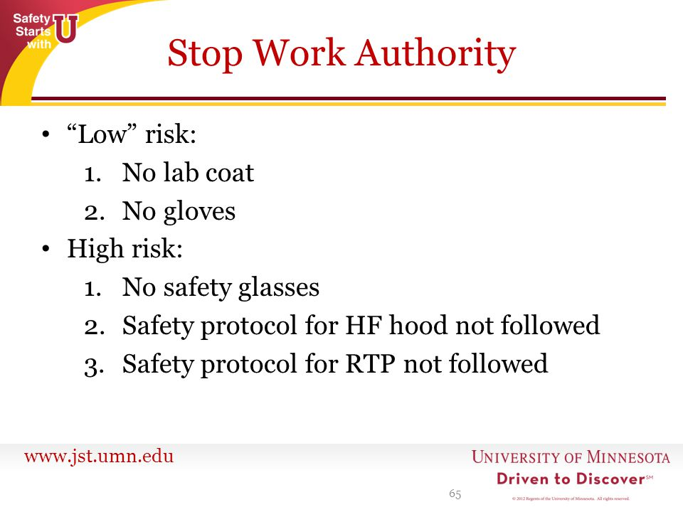 "www.jst.umn.edu Stop Work Authority ""Low"" risk: 1.No lab coat 2.No gloves High risk: 1.No safety glasses 2.Safety protocol for HF hood not followed 3."