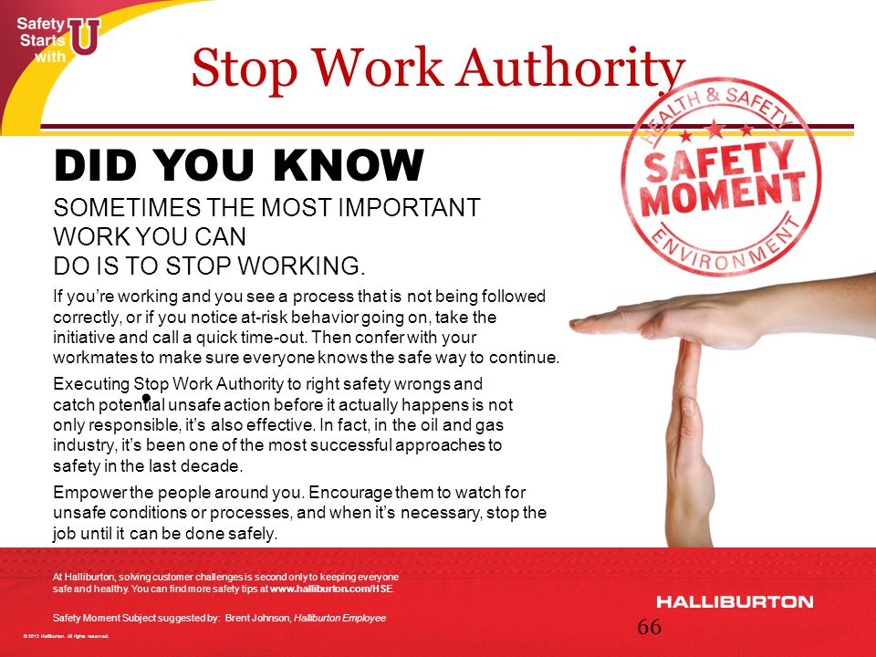 www.jst.umn.edu Stop Work Authority © 2012 Halliburton. All rights reserved. DID YOU KNOW SOMETIMES THE MOST IMPORTANT WORK YOU CAN DO IS TO STOP WORK