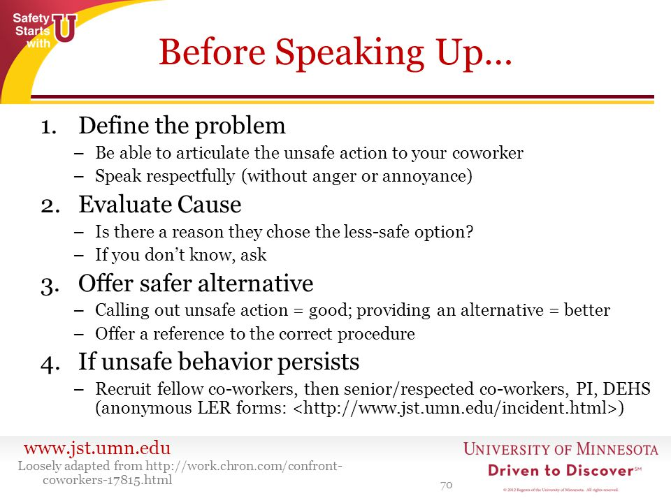 www.jst.umn.edu Before Speaking Up… 1.Define the problem – Be able to articulate the unsafe action to your coworker – Speak respectfully (without ange