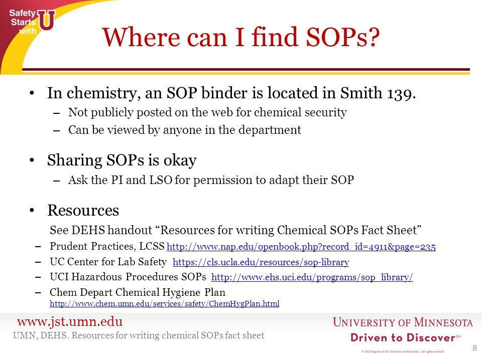 www.jst.umn.edu Where can I find SOPs? In chemistry, an SOP binder is located in Smith 139. – Not publicly posted on the web for chemical security – C
