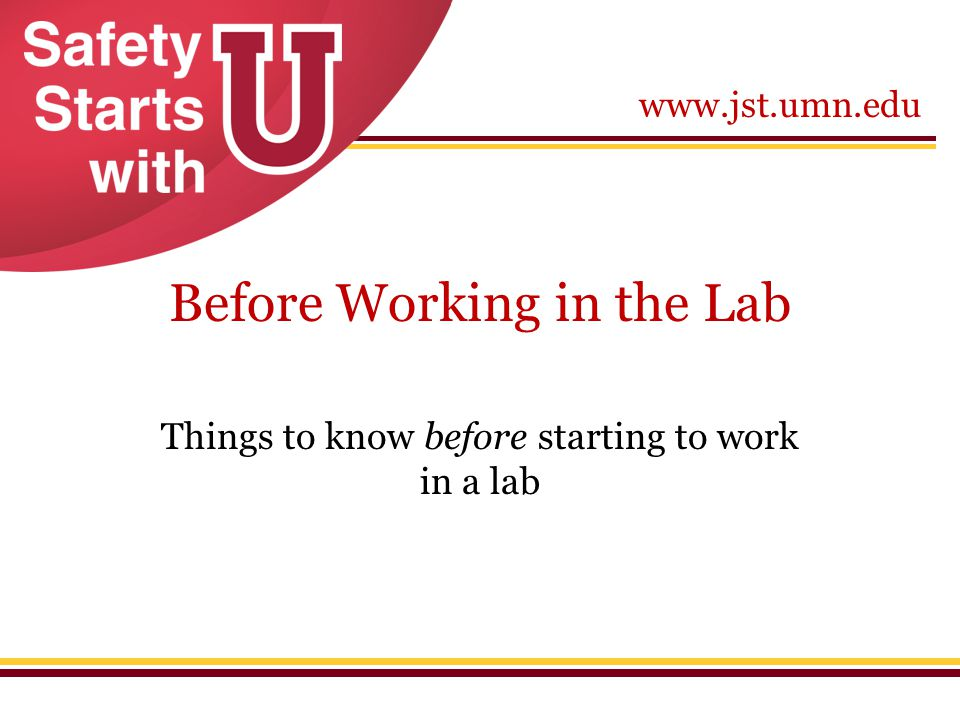 www.jst.umn.edu Before Working in the Lab Things to know before starting to work in a lab