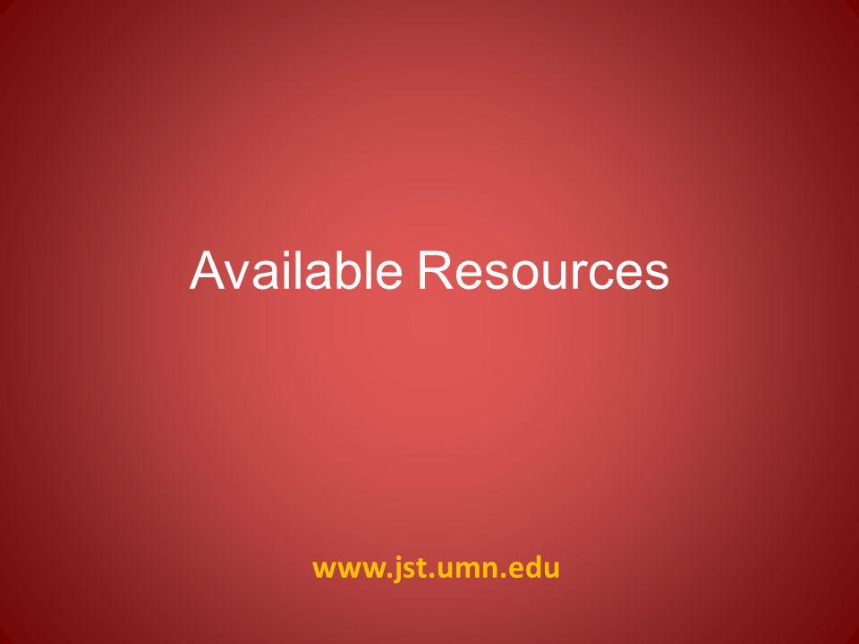 www.jst.umn.edu Available Resources
