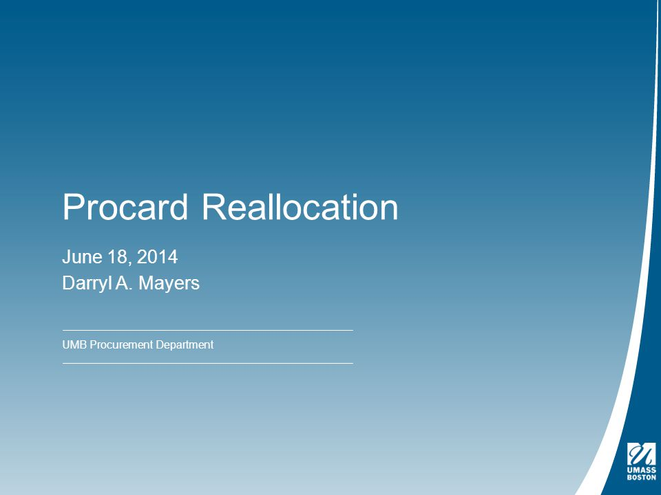 Procard Reallocation June 18, 2014 Darryl A. Mayers UMB Procurement Department