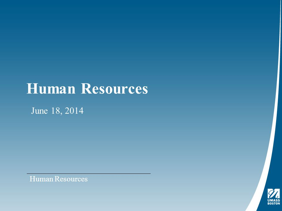 Human Resources June 18, 2014 Human Resources