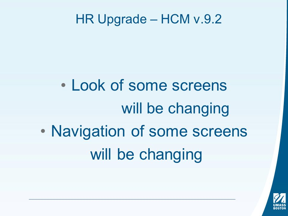 HR Upgrade – HCM v.9.2 Look of some screens will be changing Navigation of some screens will be changing