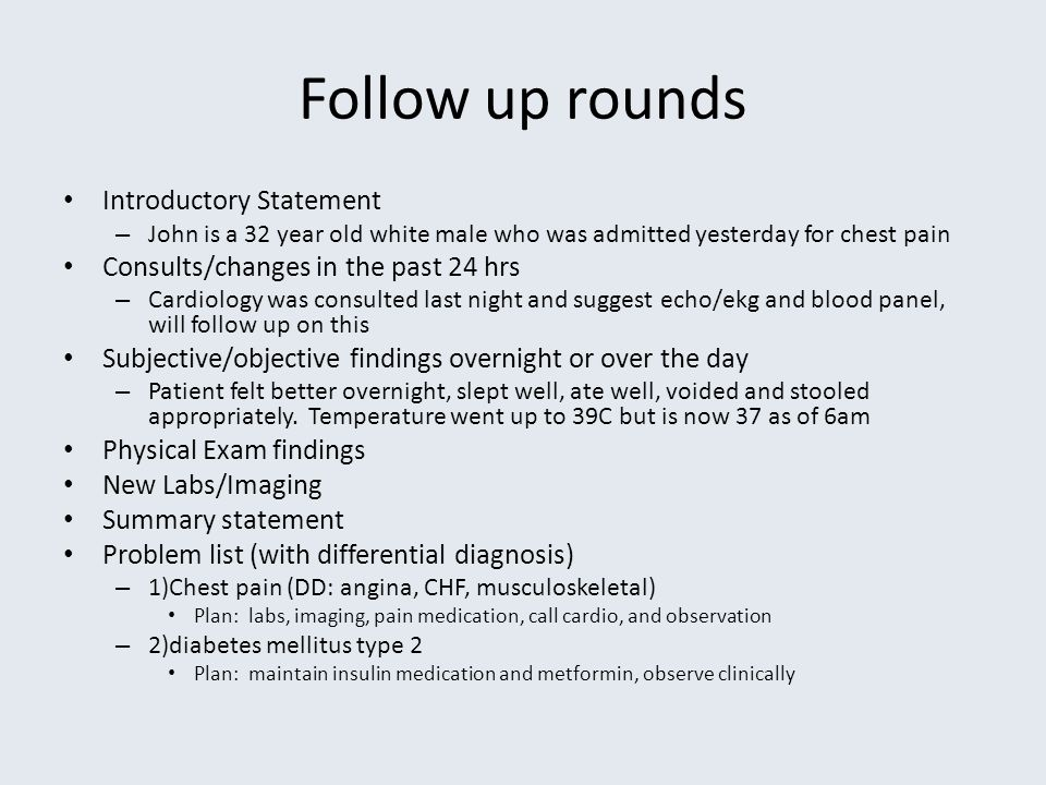 Follow up rounds Introductory Statement – John is a 32 year old white male who was admitted yesterday for chest pain Consults/changes in the past 24 h