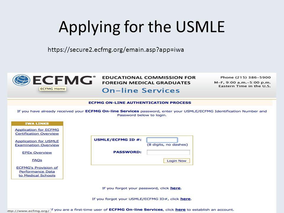Applying for the USMLE https://secure2.ecfmg.org/emain.asp?app=iwa