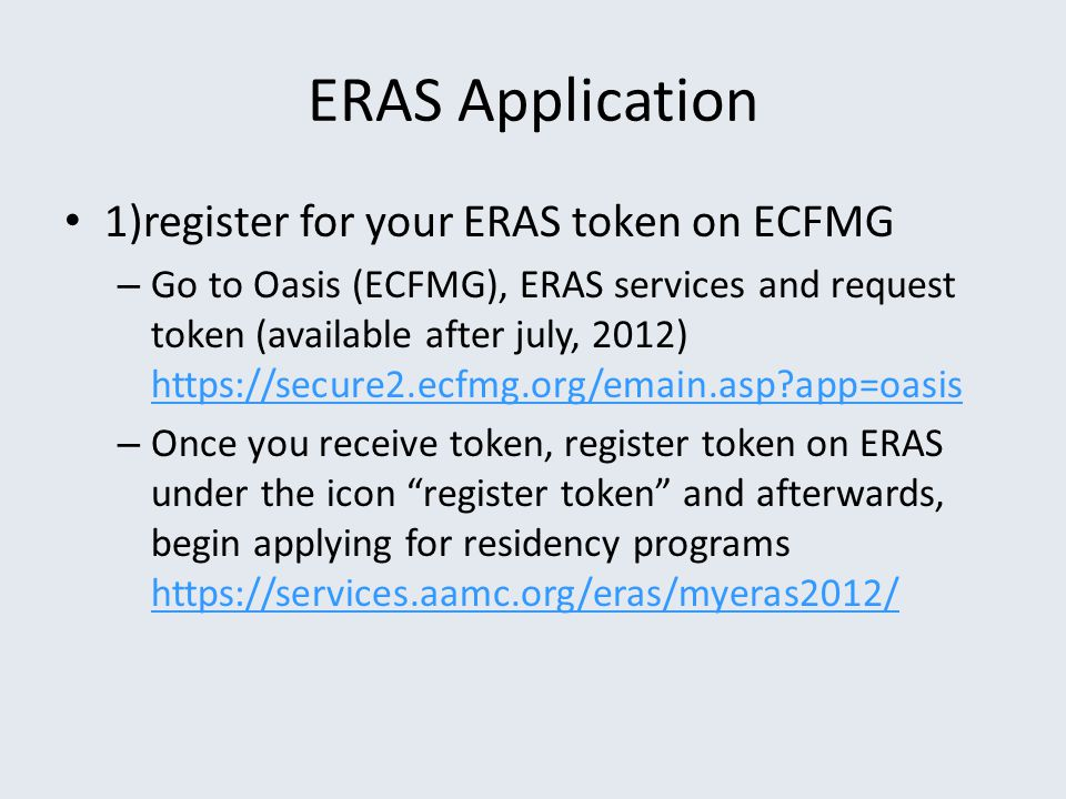 ERAS Application 1)register for your ERAS token on ECFMG – Go to Oasis (ECFMG), ERAS services and request token (available after july, 2012) https://s