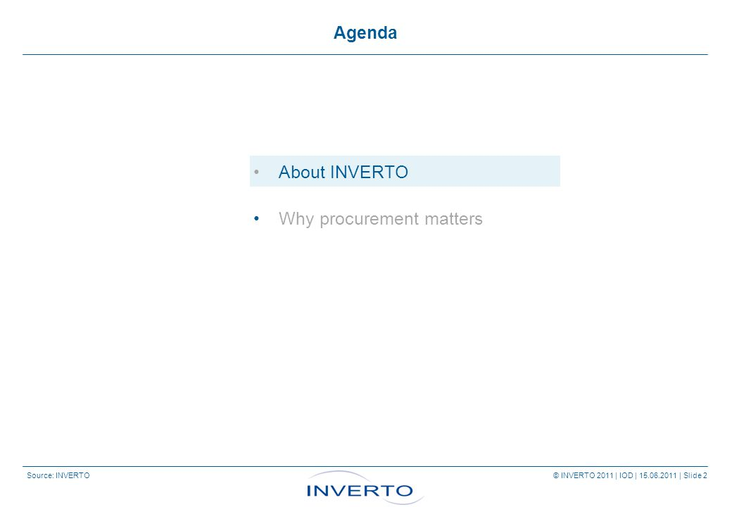 Source: INVERTO © INVERTO 2011 | IOD | 15.06.2011 | Slide 2 Agenda About INVERTO Why procurement matters