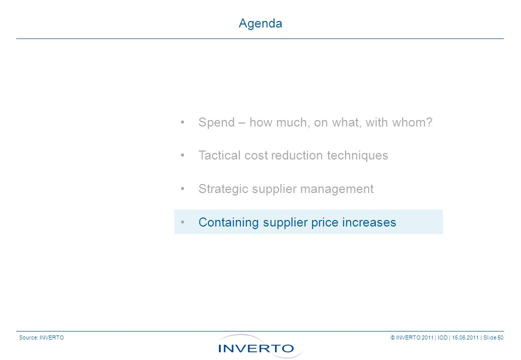 Source: INVERTO © INVERTO 2011 | IOD | 15.06.2011 | Slide 50 Agenda Spend – how much, on what, with whom.