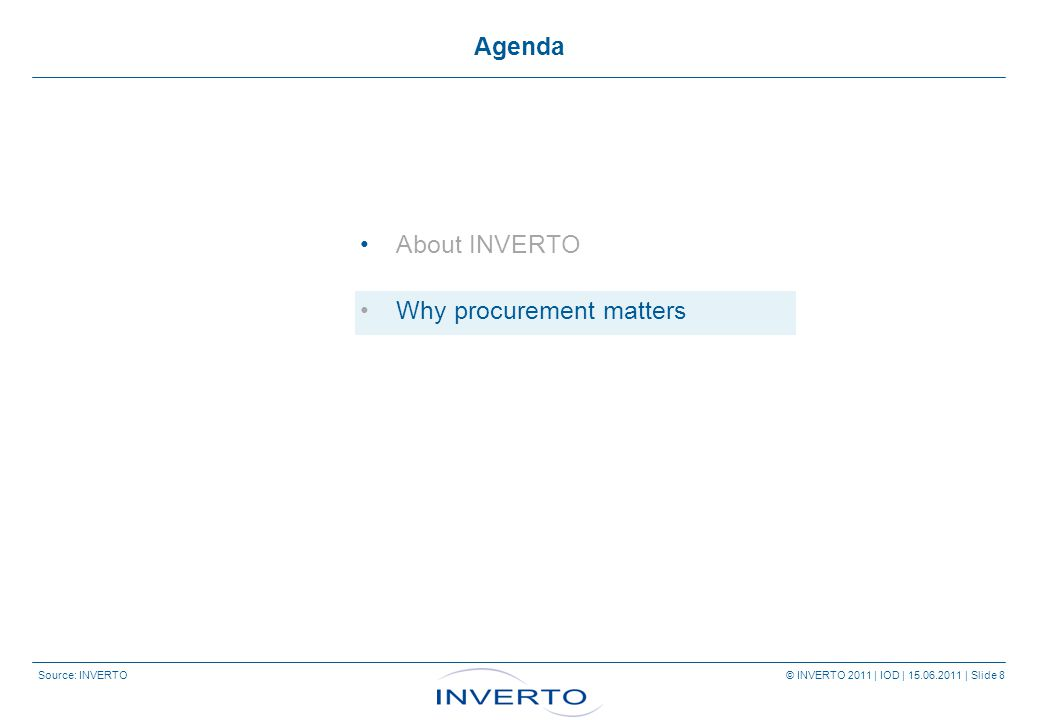Source: INVERTO © INVERTO 2011 | IOD | 15.06.2011 | Slide 8 Agenda About INVERTO Why procurement matters