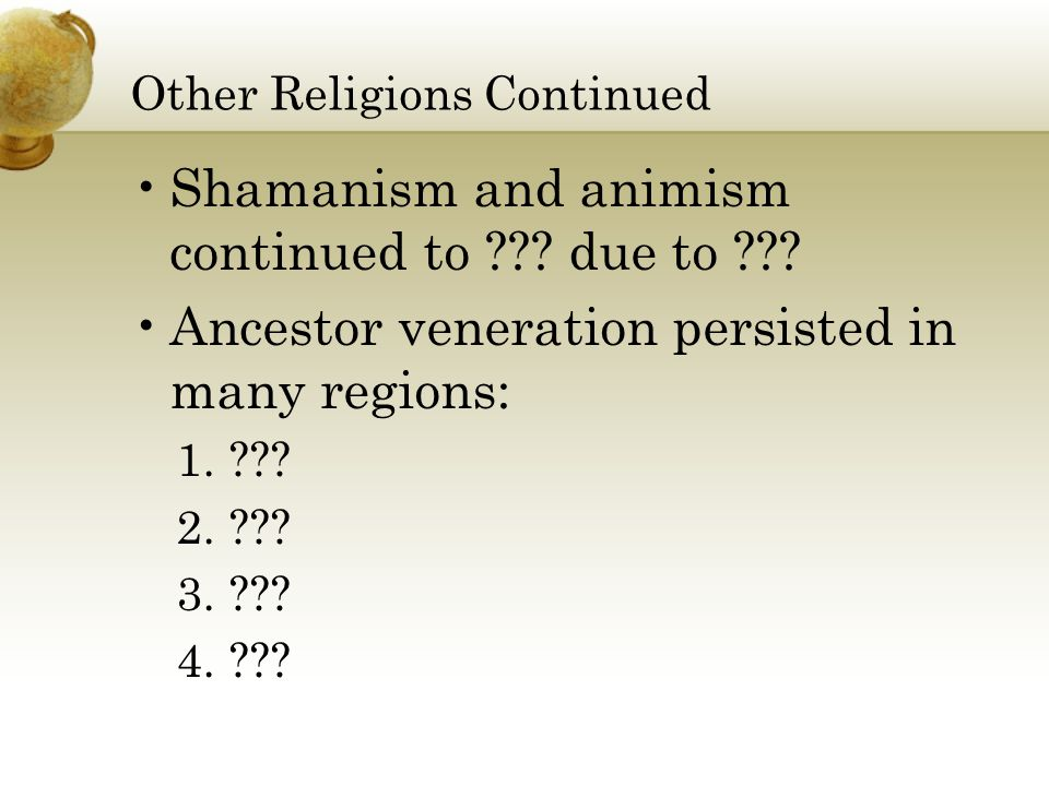 Other Religions Continued Shamanism and animism continued to .
