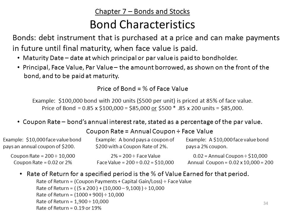 Chapter 7 – Bonds and Stocks Bond Characteristics Maturity Date – date at which principal or par value is paid to bondholder.
